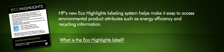 HP's new Eco Highlights labeling system helps make it easy to access environmental product attributes such as energy efficiency and recycling information.