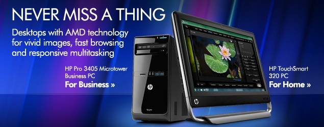 NEVER MISS A THING. Desktops with AMD technology for vivid images, fast browsing and responsive multitasking.