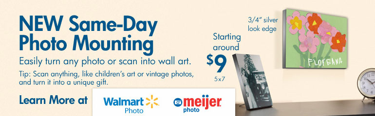 NEW Same-Day Photo Mounting. Easily turn any photo or scan into wall art.  Tip: Scan anything, like children's art or vintage photos, and turn it into a unique gift.  Starting around $9 5x7. Learn More at Walmart Photo or Meijer Photo.