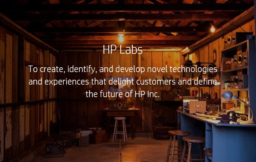 HP Labs. To create, identify, and develop novel technologies and experiences that delight customers and define the future of HP Inc.