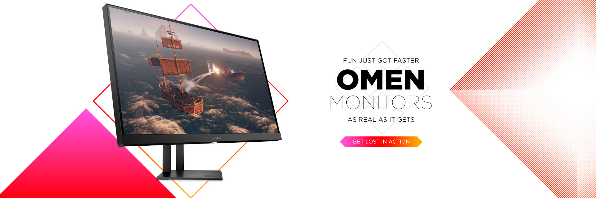 Fun just got faster, omen monitors as real as it gets. Get lost in action.